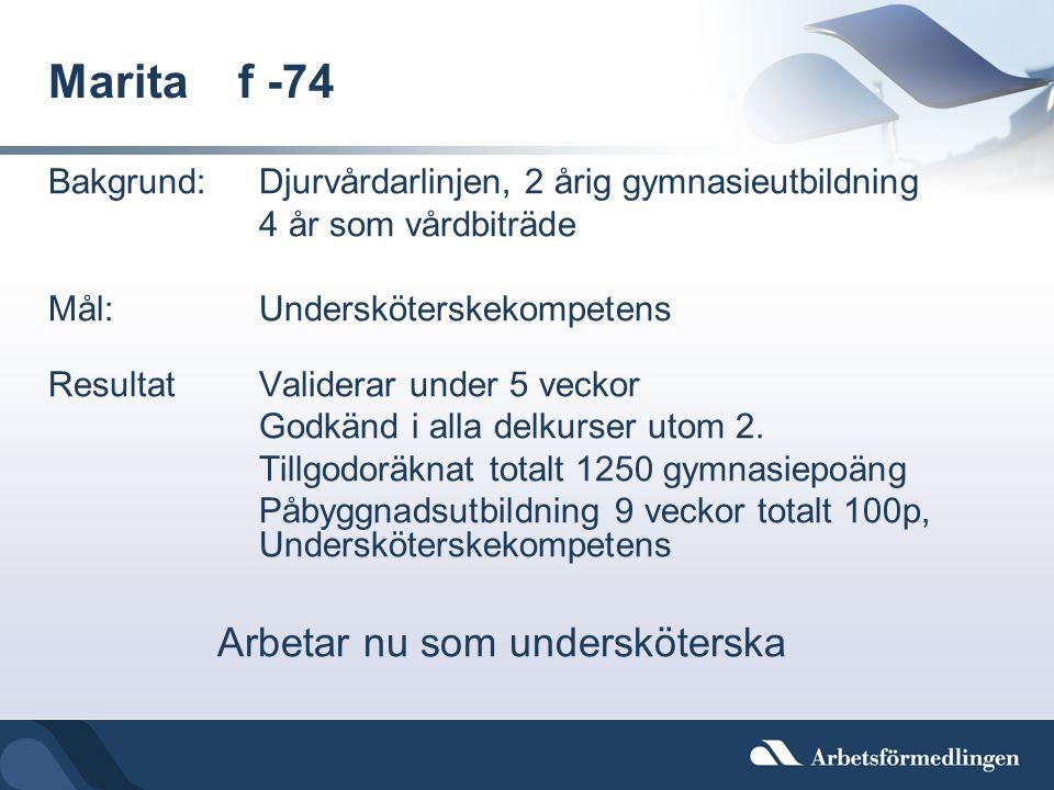 Marita f -74 Bakgrund: Djurvårdarlinjen, 2 årig gymnasieutbildning