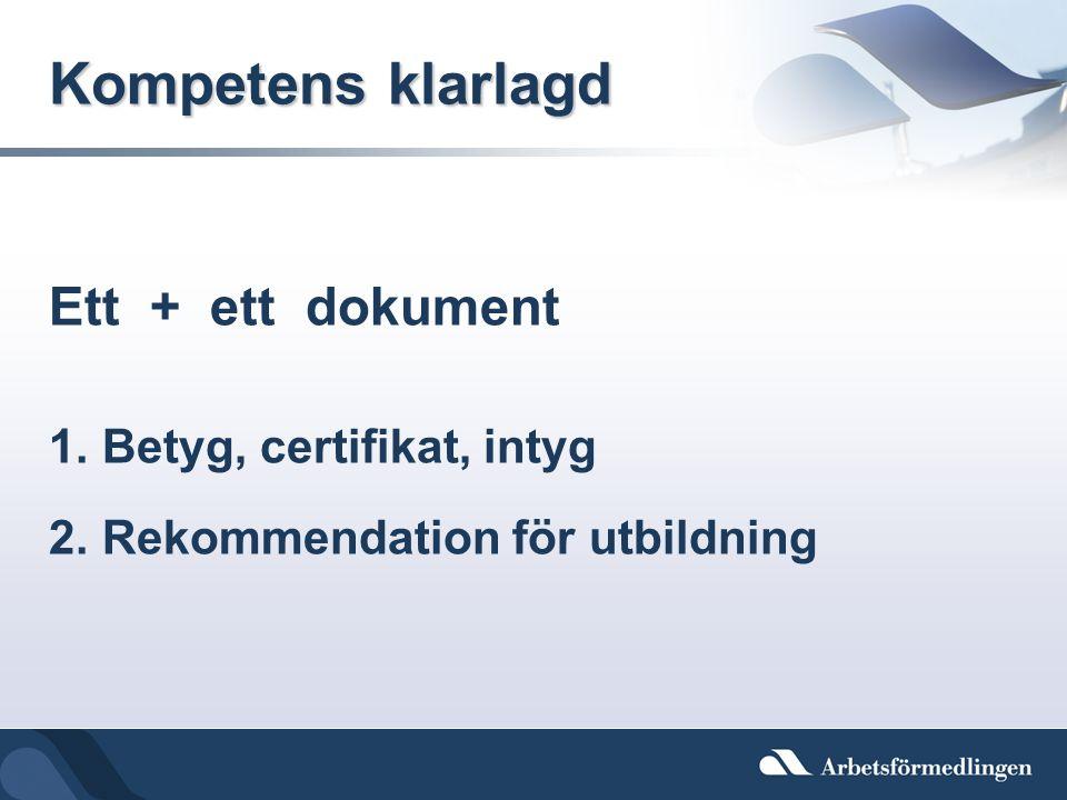 Kompetens klarlagd Ett + ett dokument Betyg, certifikat, intyg