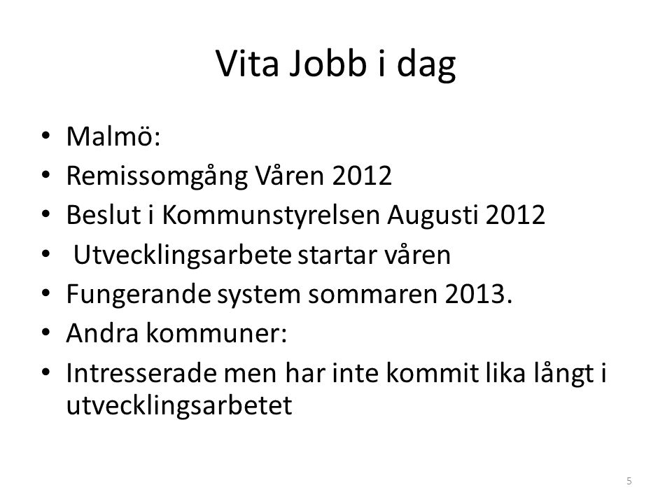 Vita Jobb i dag Malmö: Remissomgång Våren 2012