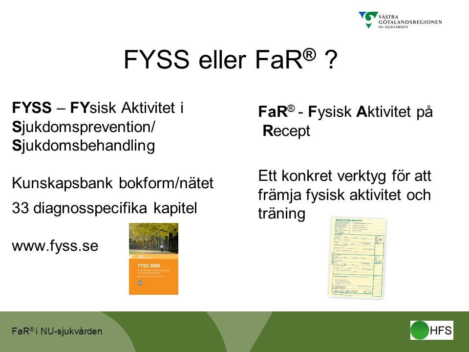 FYSS eller FaR® FYSS – FYsisk Aktivitet i Sjukdomsprevention/ Sjukdomsbehandling. Kunskapsbank bokform/nätet 33 diagnosspecifika kapitel.