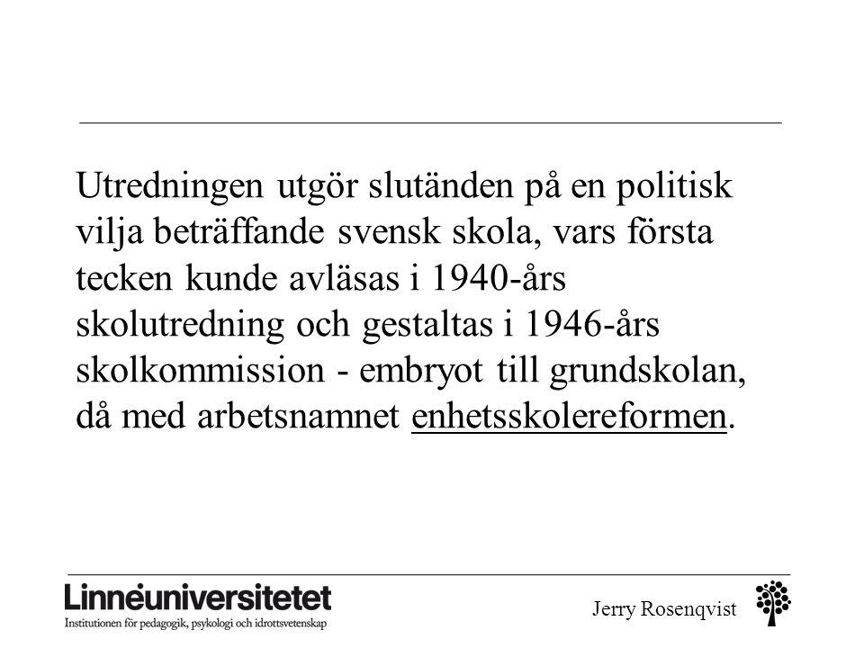 Utredningen utgör slutänden på en politisk vilja beträffande svensk skola, vars första tecken kunde avläsas i 1940-års skolutredning och gestaltas i 1946-års skolkommission - embryot till grundskolan, då med arbetsnamnet enhetsskolereformen.