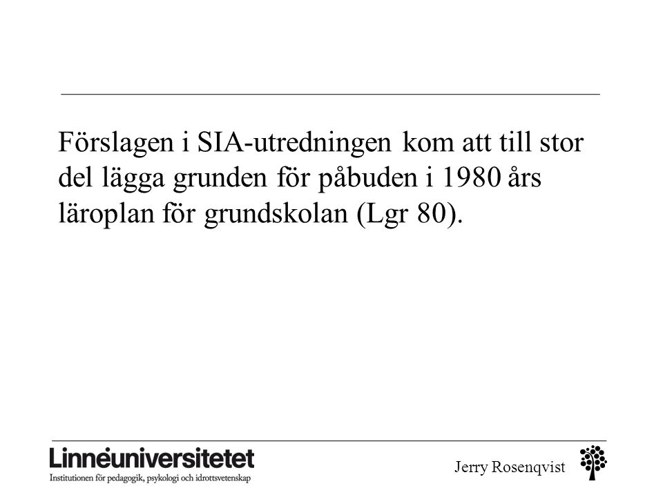 Förslagen i SIA-utredningen kom att till stor del lägga grunden för påbuden i 1980 års läroplan för grundskolan (Lgr 80).
