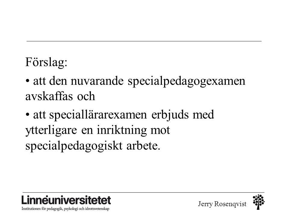 Förslag: • att den nuvarande specialpedagogexamen avskaffas och.