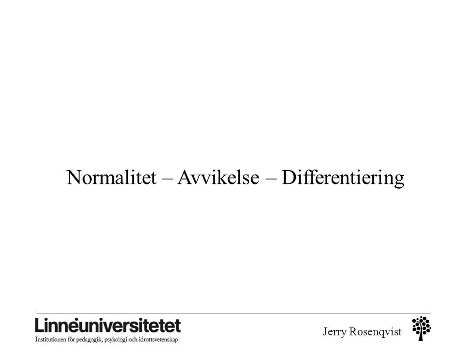 Normalitet – Avvikelse – Differentiering