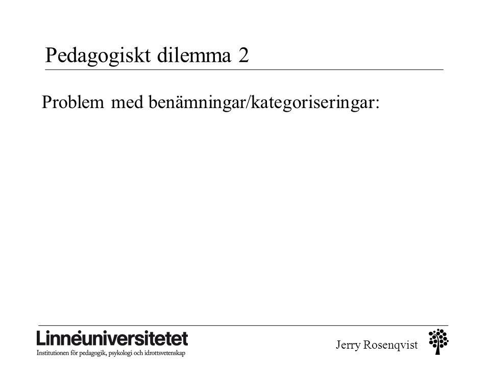 Pedagogiskt dilemma 2 Problem med benämningar/kategoriseringar: