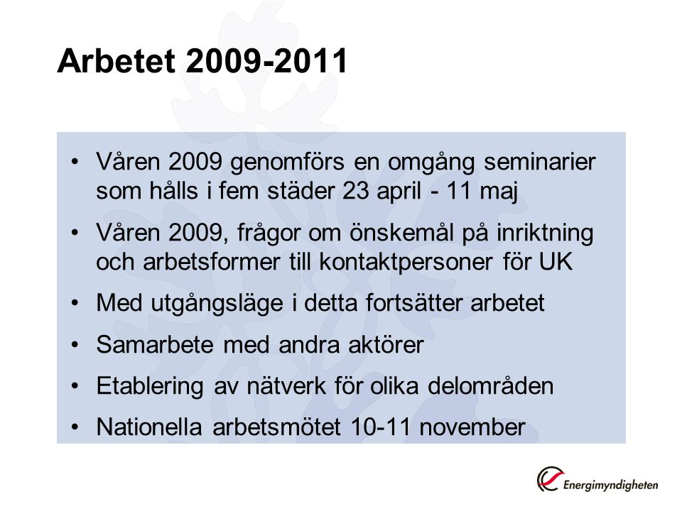 Arbetet 2009-2011 Våren 2009 genomförs en omgång seminarier som hålls i fem städer 23 april - 11 maj.