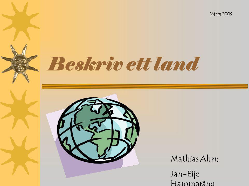 Våren 2009 Beskriv ett land Mathias Ahrn Jan-Eije Hammaräng