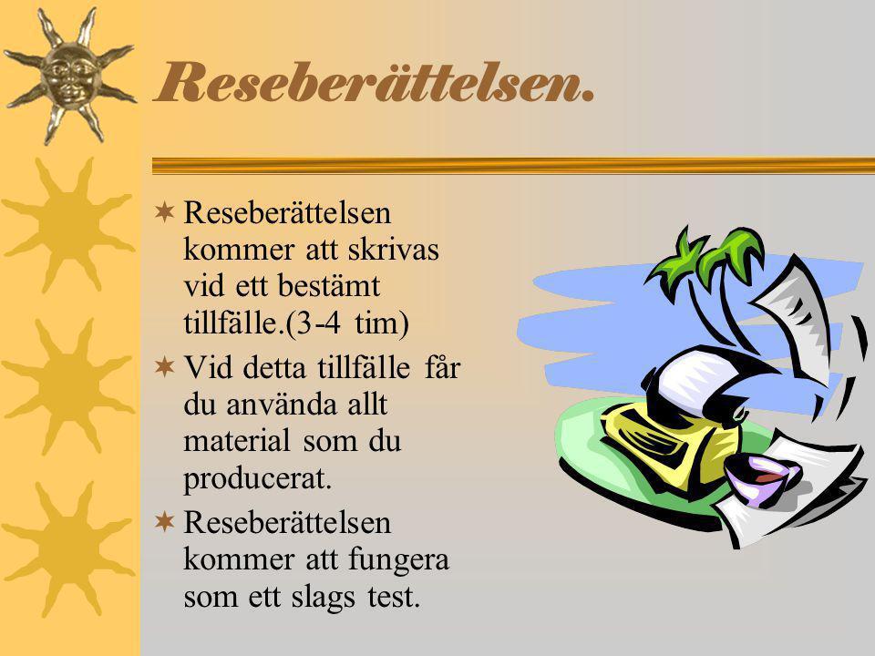 Reseberättelsen. Reseberättelsen kommer att skrivas vid ett bestämt tillfälle.(3-4 tim)