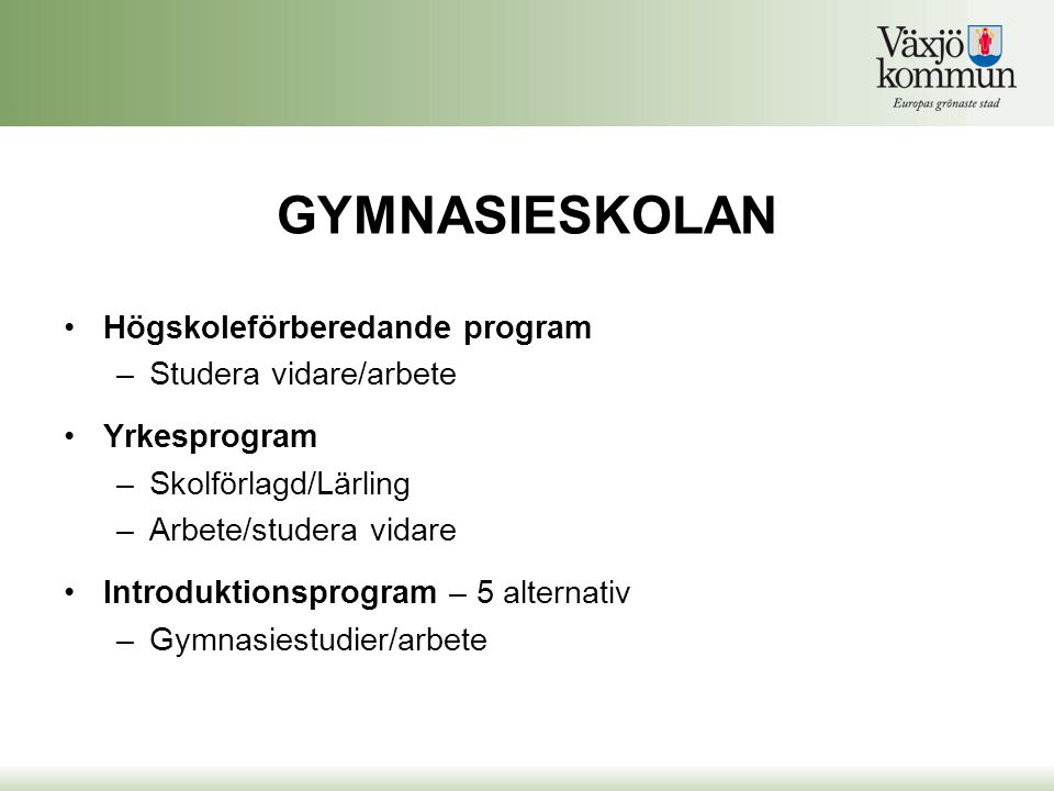 GYMNASIESKOLAN Högskoleförberedande program Studera vidare/arbete