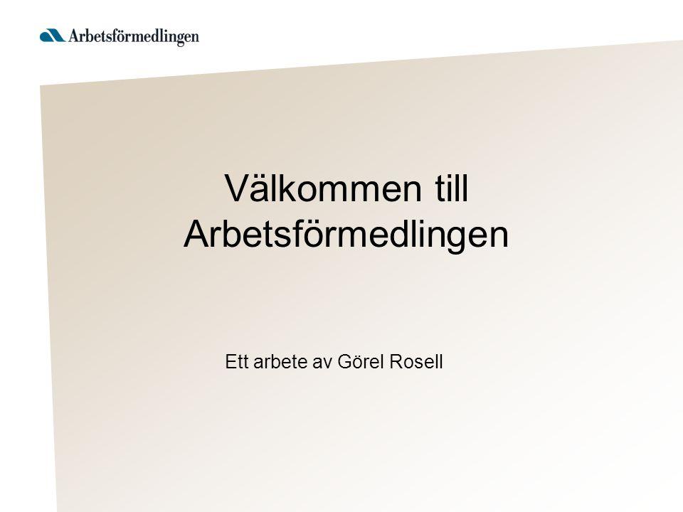 Välkommen till Arbetsförmedlingen Ett arbete av Görel Rosell