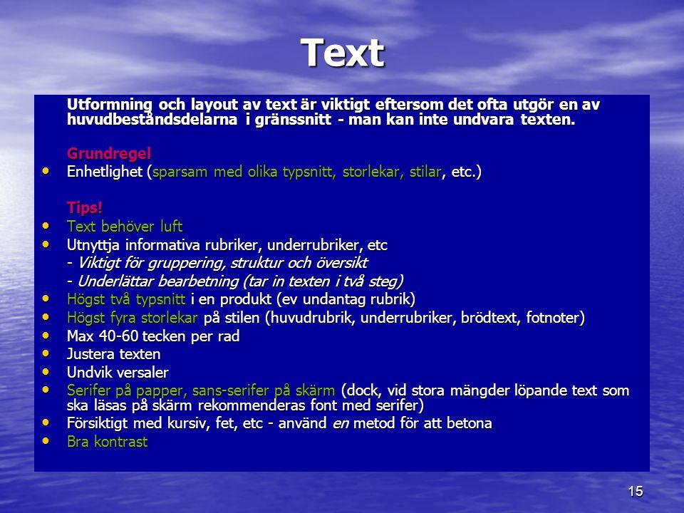Text Utformning och layout av text är viktigt eftersom det ofta utgör en av huvudbeståndsdelarna i gränssnitt - man kan inte undvara texten.