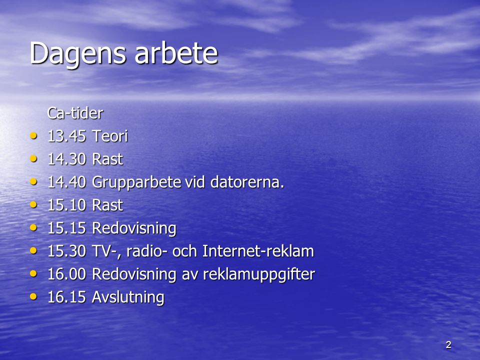 Dagens arbete Ca-tider 13.45 Teori 14.30 Rast