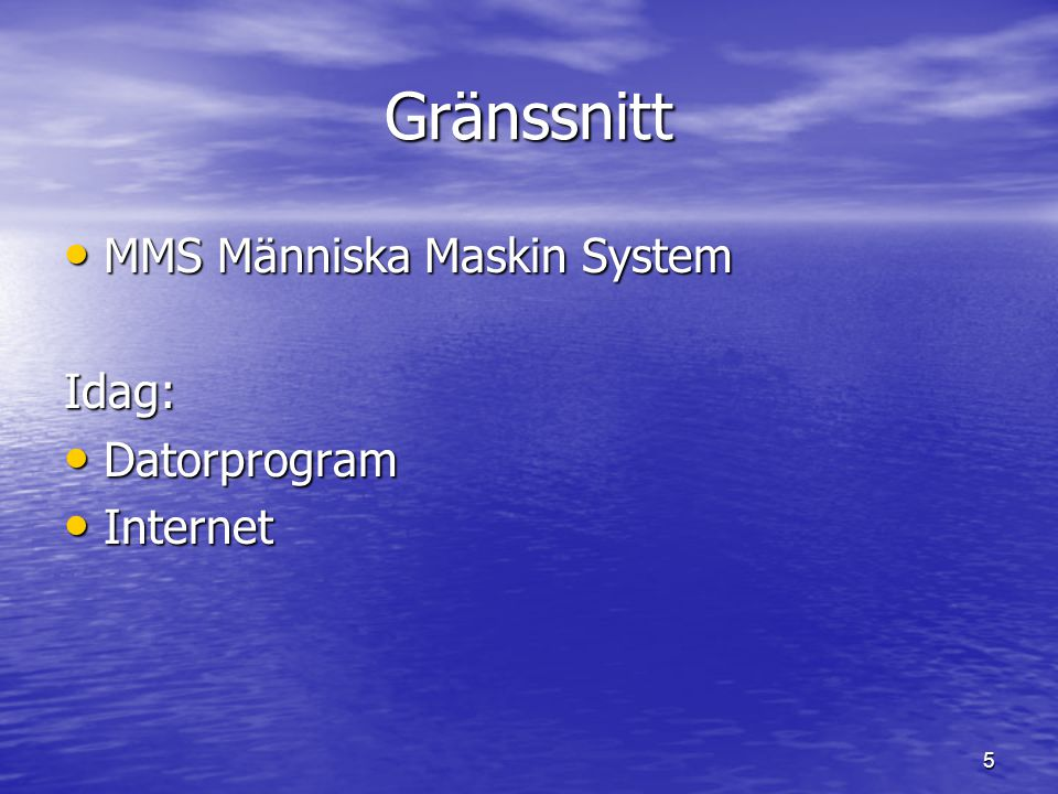 Gränssnitt MMS Människa Maskin System Idag: Datorprogram Internet