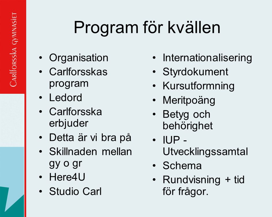 Program för kvällen Organisation Carlforsskas program Ledord