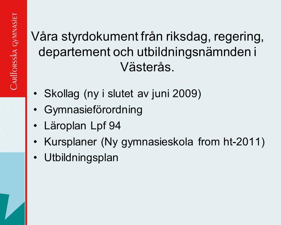 Våra styrdokument från riksdag, regering, departement och utbildningsnämnden i Västerås.