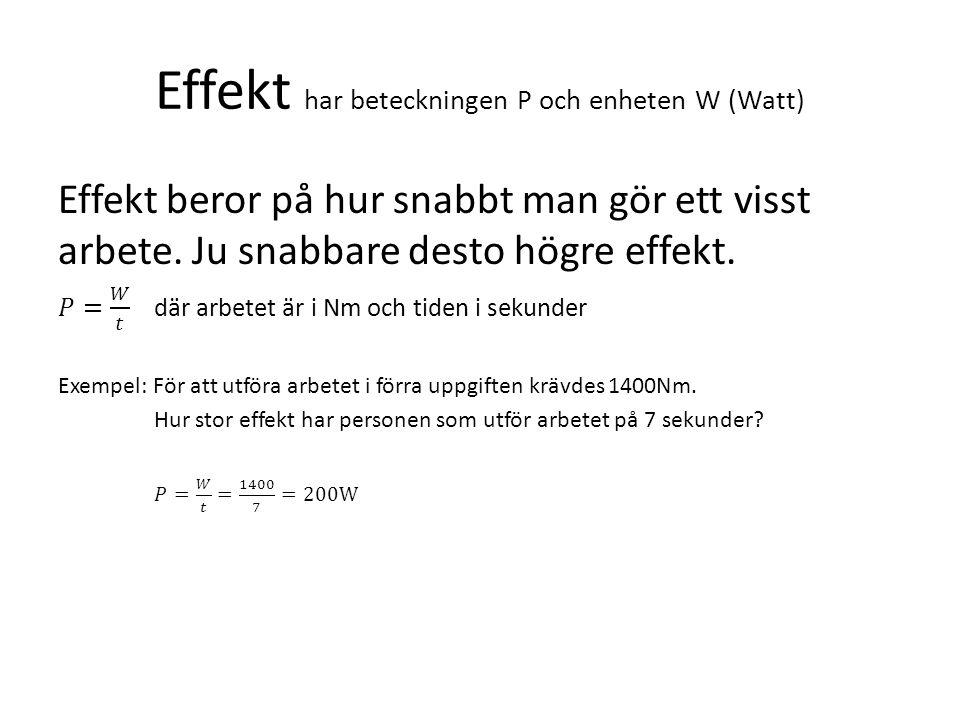 Effekt har beteckningen P och enheten W (Watt)