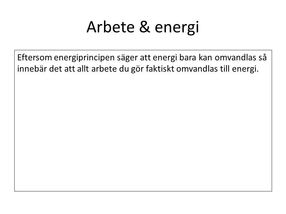 Arbete & energi Eftersom energiprincipen säger att energi bara kan omvandlas så innebär det att allt arbete du gör faktiskt omvandlas till energi.