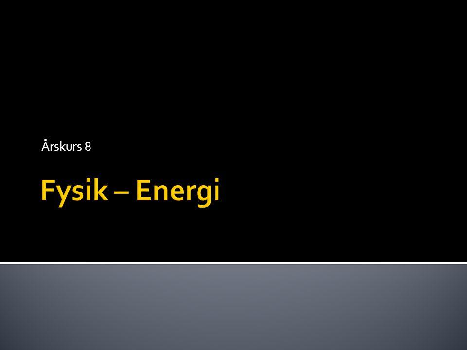 Årskurs 8 Fysik – Energi