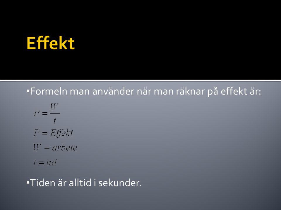 Effekt Formeln man använder när man räknar på effekt är: