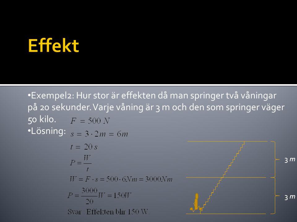 Effekt Exempel2: Hur stor är effekten då man springer två våningar på 20 sekunder. Varje våning är 3 m och den som springer väger 50 kilo.