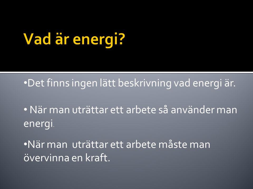 Vad är energi Det finns ingen lätt beskrivning vad energi är.