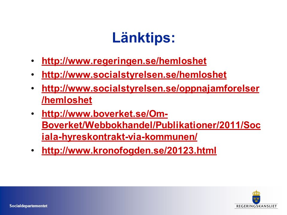 Länktips: http://www.regeringen.se/hemloshet
