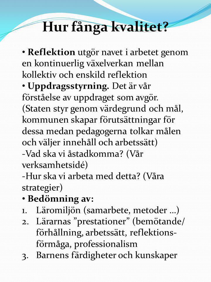 Hur fånga kvalitet Reflektion utgör navet i arbetet genom en kontinuerlig växelverkan mellan kollektiv och enskild reflektion.