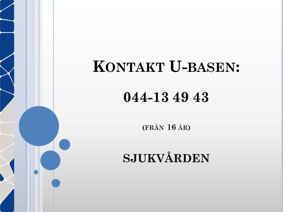 Kontakt U-basen: 044-13 49 43 (från 16 år) sjukvården