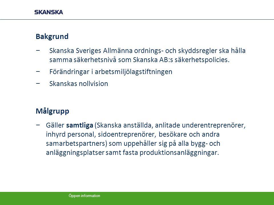 Bakgrund Skanska Sveriges Allmänna ordnings- och skyddsregler ska hålla samma säkerhetsnivå som Skanska AB:s säkerhetspolicies.