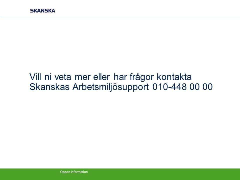 Vill ni veta mer eller har frågor kontakta Skanskas Arbetsmiljösupport 010-448 00 00
