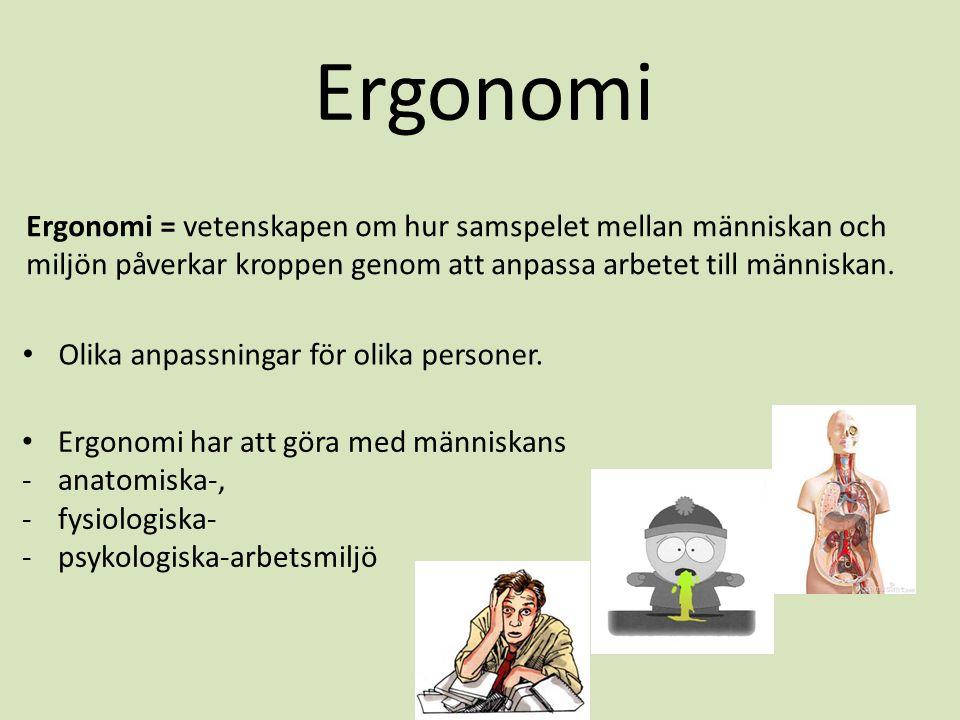 Ergonomi Ergonomi = vetenskapen om hur samspelet mellan människan och miljön påverkar kroppen genom att anpassa arbetet till människan.