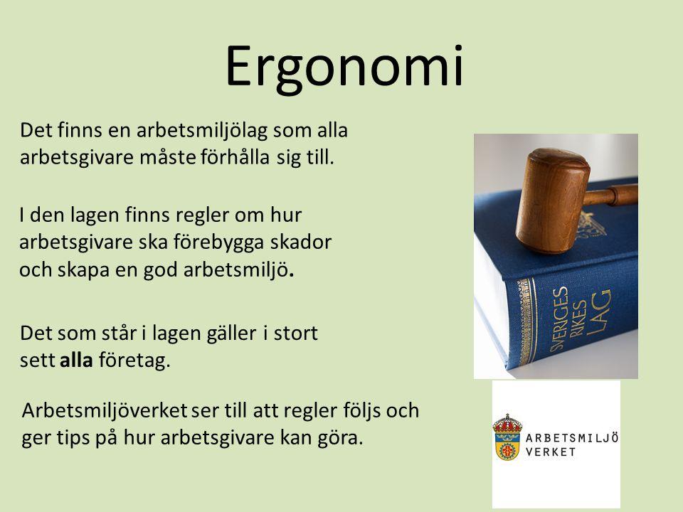 Ergonomi Det finns en arbetsmiljölag som alla arbetsgivare måste förhålla sig till.