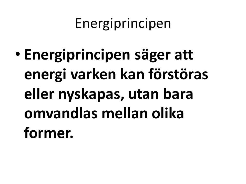 Energiprincipen Energiprincipen säger att energi varken kan förstöras eller nyskapas, utan bara omvandlas mellan olika former.
