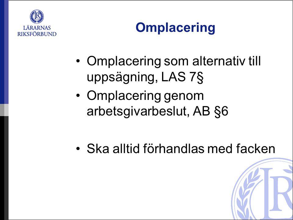 Omplacering Omplacering som alternativ till uppsägning, LAS 7§ Omplacering genom arbetsgivarbeslut, AB §6.