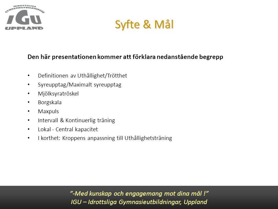 Syfte & Mål Den här presentationen kommer att förklara nedanstående begrepp. Definitionen av Uthållighet/Trötthet.