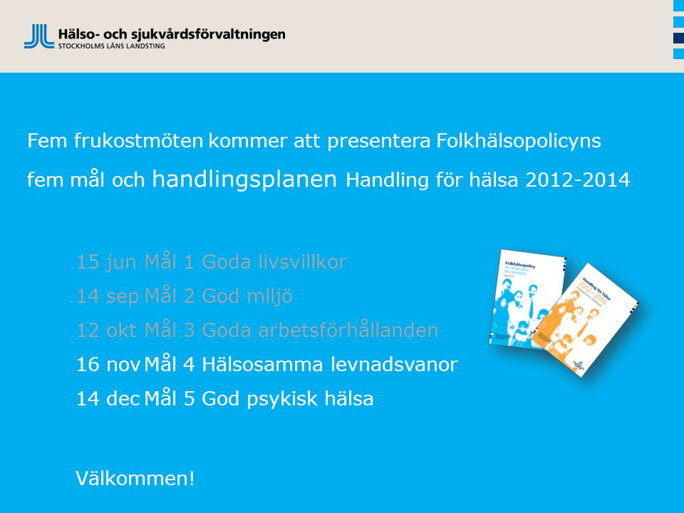 Fem frukostmöten kommer att presentera Folkhälsopolicyns fem mål och handlingsplanen Handling för hälsa 2012-2014