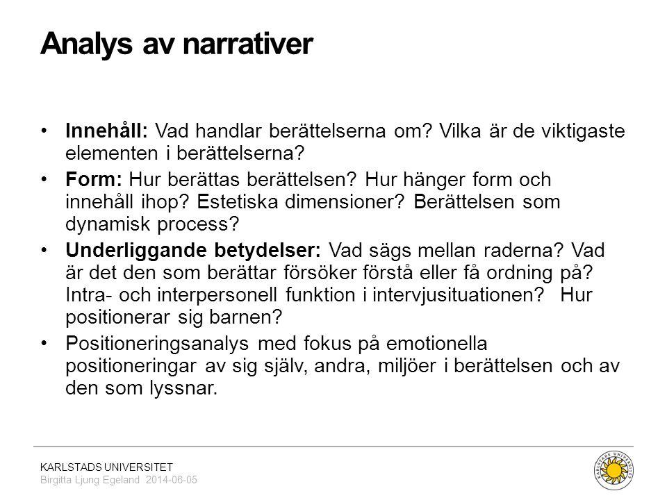 Analys av narrativer Innehåll: Vad handlar berättelserna om Vilka är de viktigaste elementen i berättelserna
