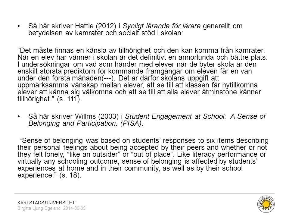 Så här skriver Hattie (2012) i Synligt lärande för lärare generellt om betydelsen av kamrater och socialt stöd i skolan: