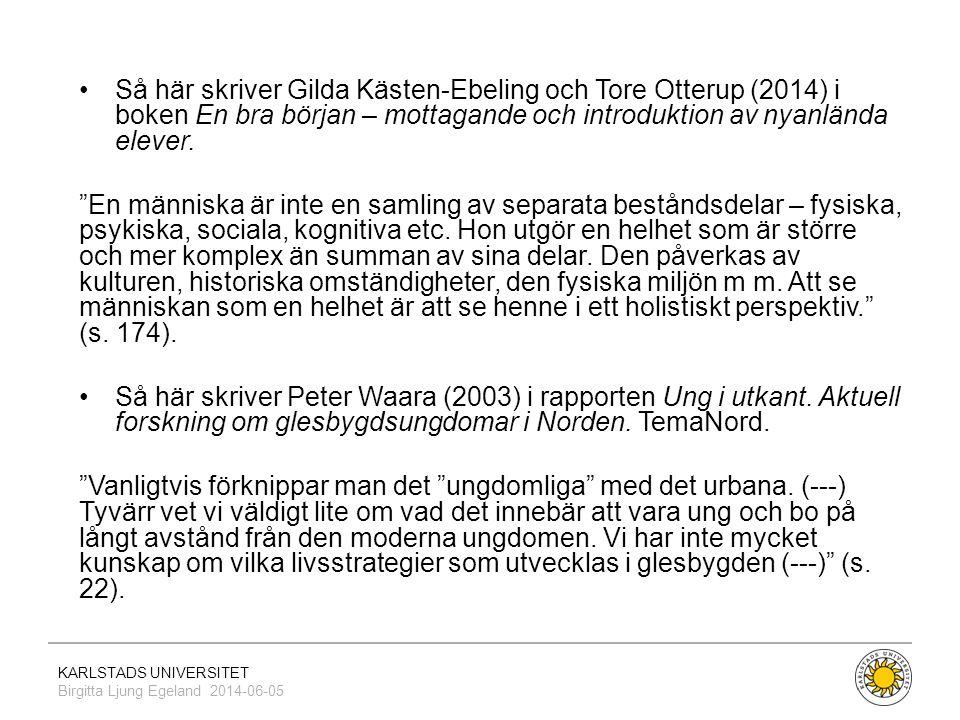 Så här skriver Gilda Kästen-Ebeling och Tore Otterup (2014) i boken En bra början – mottagande och introduktion av nyanlända elever.