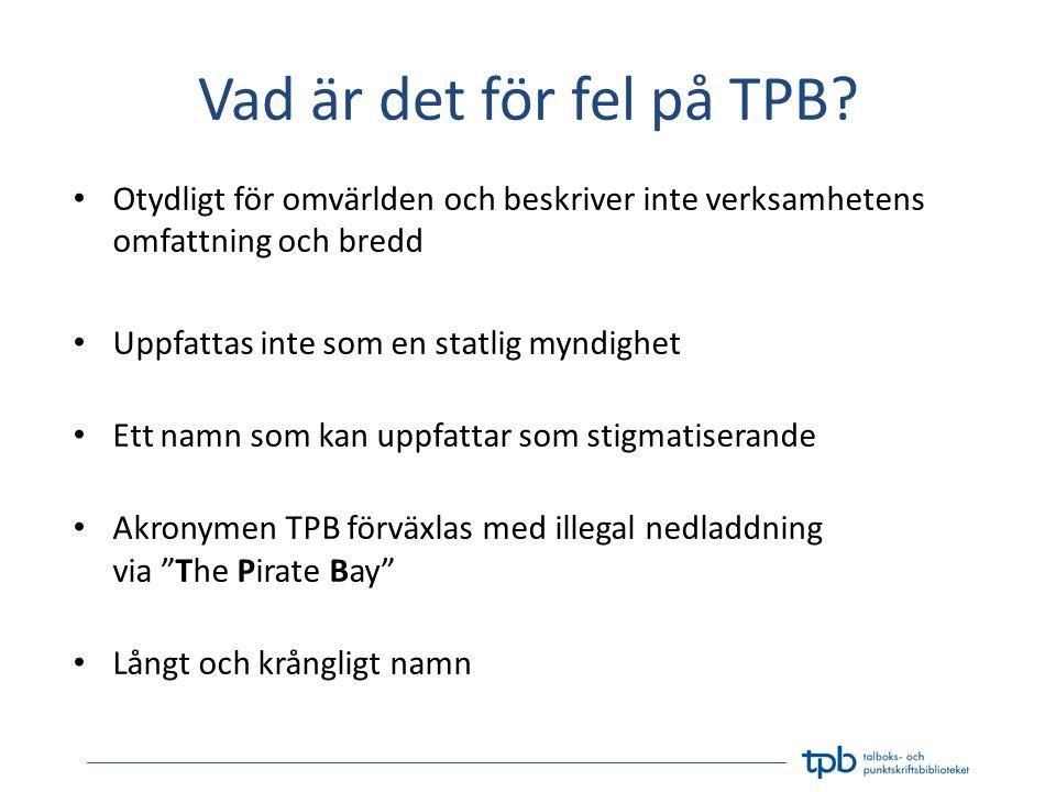 Vad är det för fel på TPB Otydligt för omvärlden och beskriver inte verksamhetens omfattning och bredd.