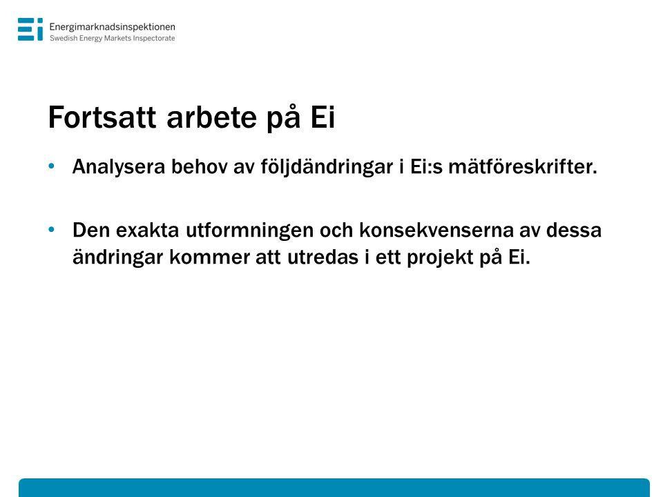 Fortsatt arbete på Ei Analysera behov av följdändringar i Ei:s mätföreskrifter.