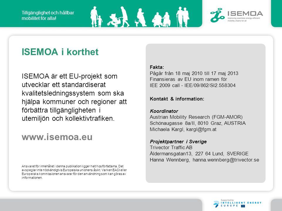 ISEMOA i korthet Fakta: Pågår från 18 maj 2010 till 17 maj 2013. Finansieras av EU inom ramen för IEE 2009 call - IEE/09/862/SI2.558304.