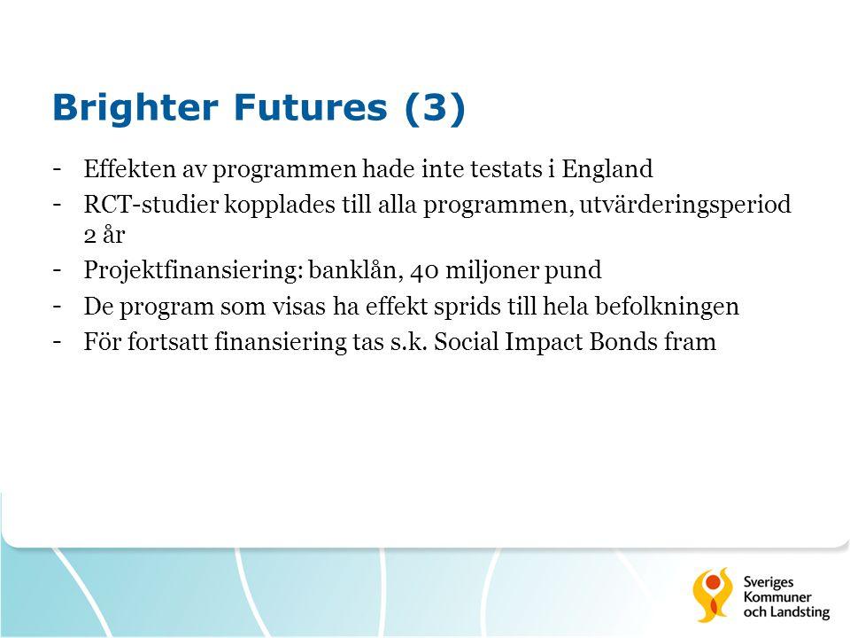 Brighter Futures (3) Effekten av programmen hade inte testats i England. RCT-studier kopplades till alla programmen, utvärderingsperiod 2 år.