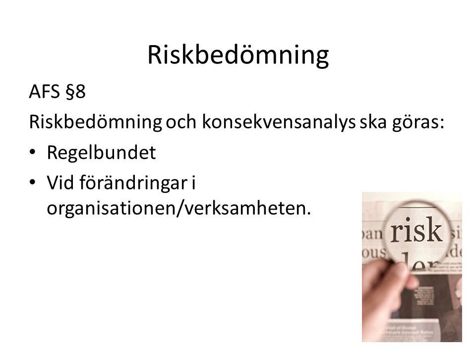 Riskbedömning AFS §8 Riskbedömning och konsekvensanalys ska göras: