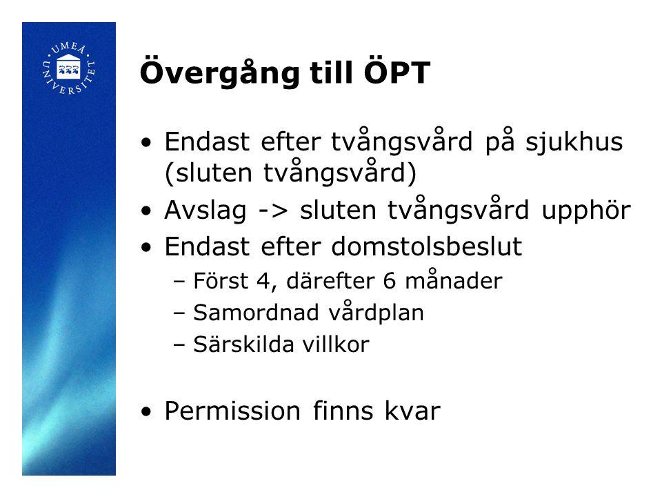 Övergång till ÖPT Endast efter tvångsvård på sjukhus (sluten tvångsvård) Avslag -> sluten tvångsvård upphör.