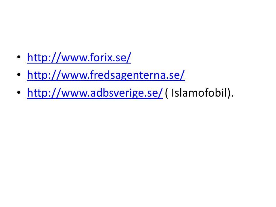 http://www.forix.se/ http://www.fredsagenterna.se/ http://www.adbsverige.se/ ( Islamofobil).