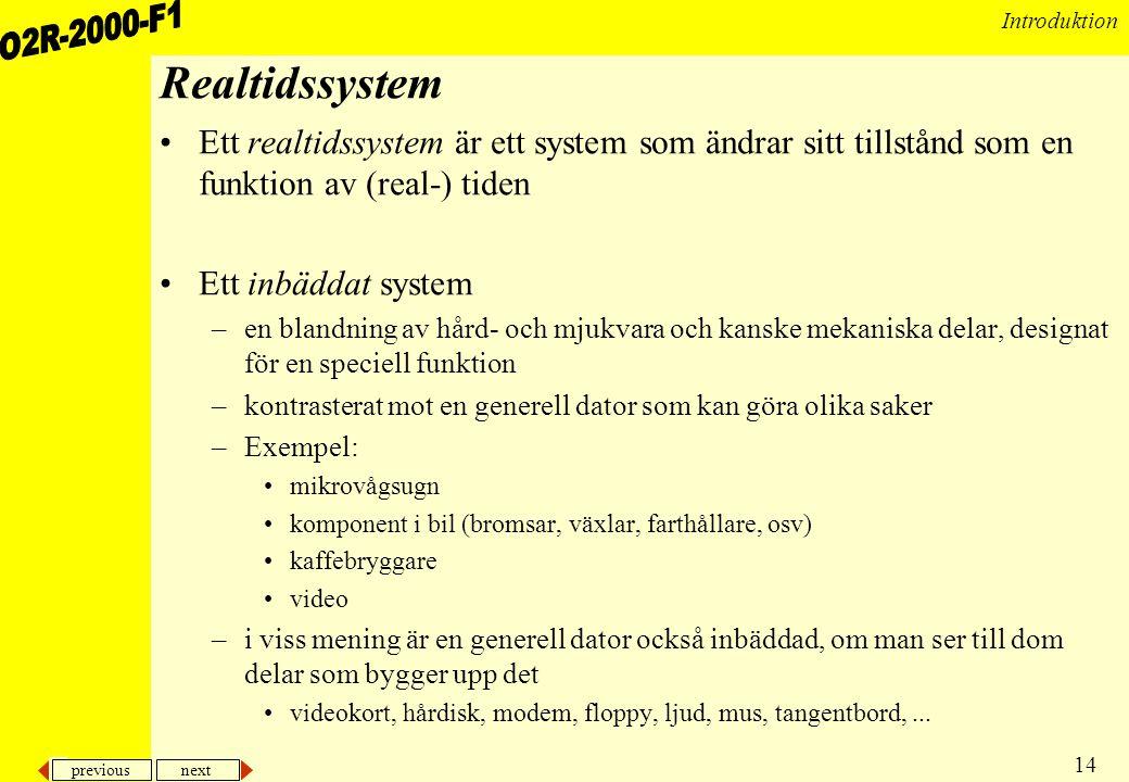 Realtidssystem Ett realtidssystem är ett system som ändrar sitt tillstånd som en funktion av (real-) tiden.