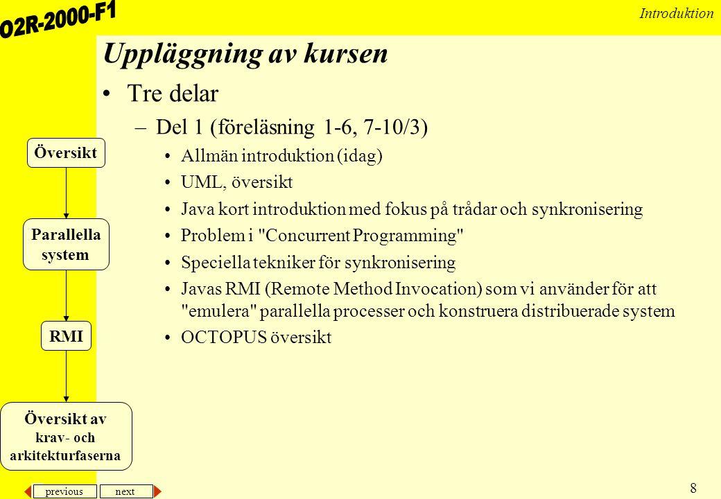 Uppläggning av kursen Tre delar Del 1 (föreläsning 1-6, 7-10/3)