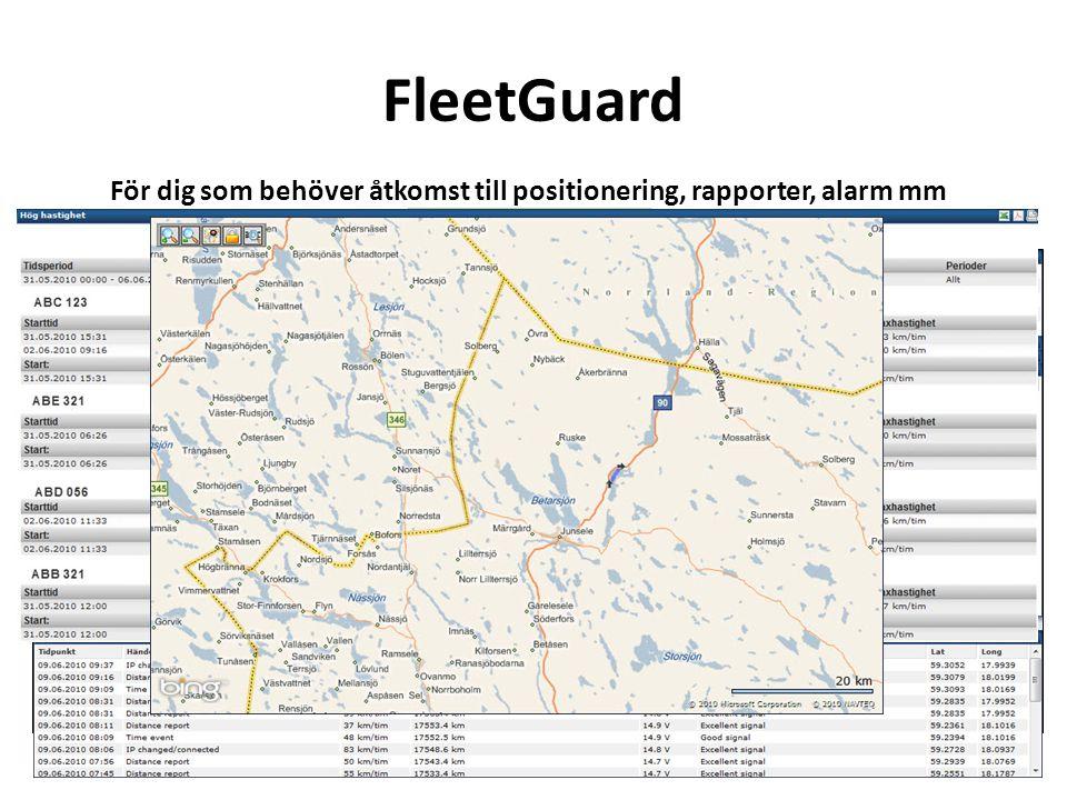 FleetGuard För dig som behöver åtkomst till positionering, rapporter, alarm mm. Positionering realtid.