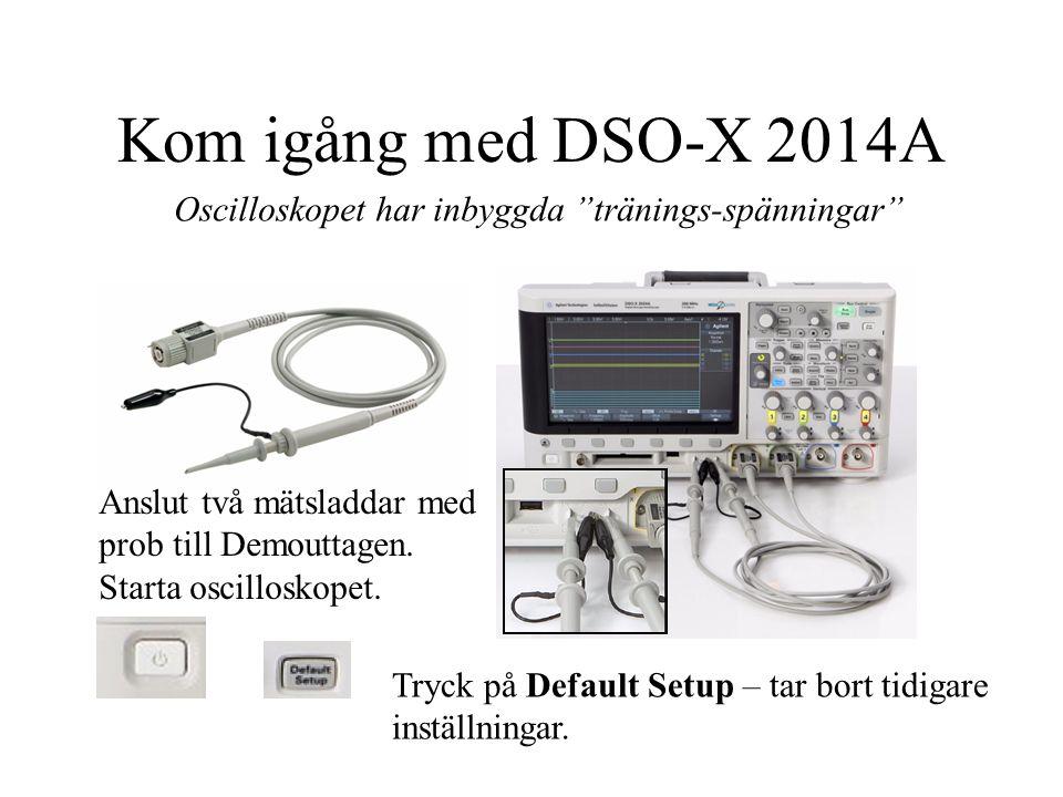 Kom igång med DSO-X 2014A Oscilloskopet har inbyggda tränings-spänningar Anslut två mätsladdar med prob till Demouttagen. Starta oscilloskopet.